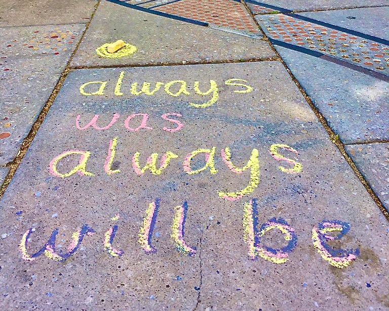 Example: 'Always Was, Always will be' in chalk